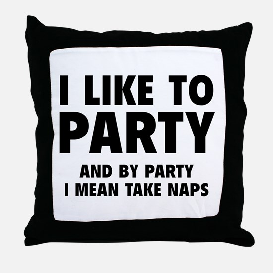 I Like To Party Throw Pillow