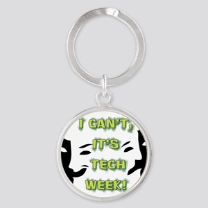 I cant, its tech week! Round Keychain