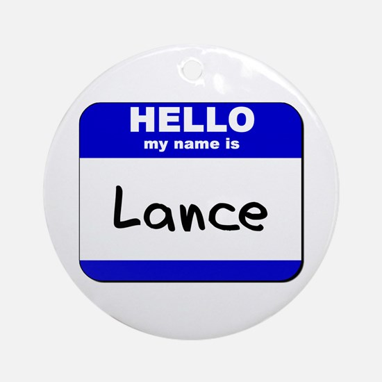 hello my name is lance  Ornament (Round)