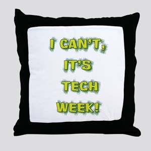 I cant, its tech week! Throw Pillow