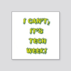 "I cant, its tech week! Square Sticker 3"" x 3"""