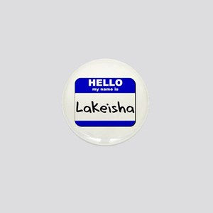 hello my name is lakeisha Mini Button