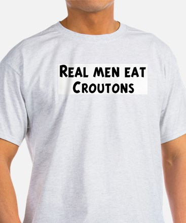 Men eat Croutons T-Shirt