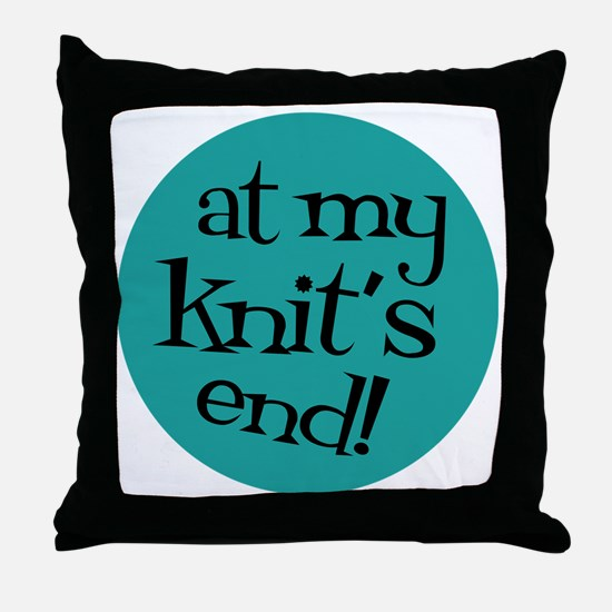 Knit Sassy - At my knit's end! Throw Pillow