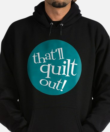Sew Sassy - That'll Quilt Out! Hoodie (dark)