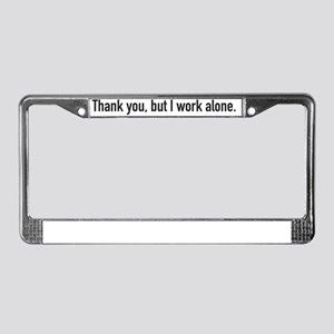 Thank You, But I Work Alone License Plate Frame
