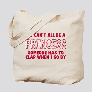 Can't All Be A Princess Tote Bag