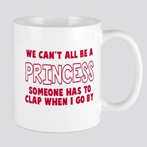 Can't All Be A Princess Mug