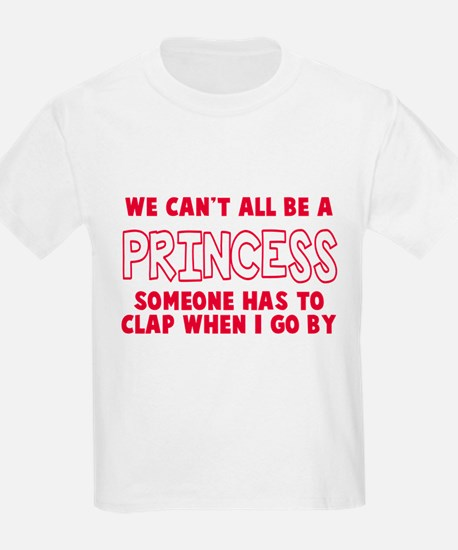 Can't All Be A Princess T-Shirt