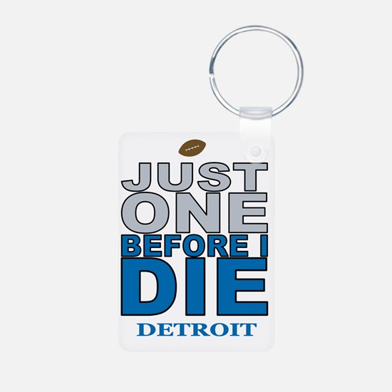 Just One Before I Die Keychains