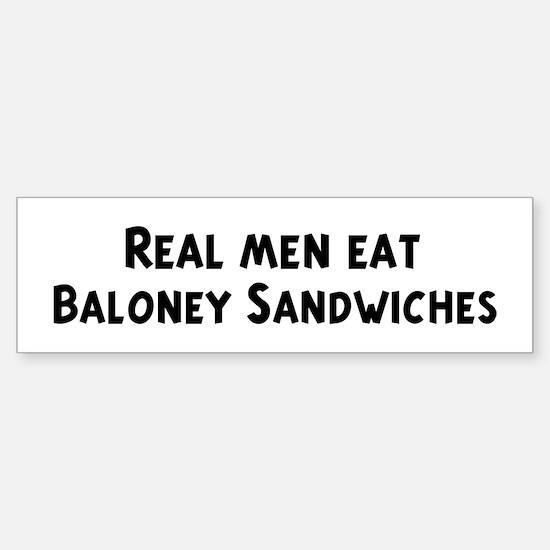 Men eat Baloney Sandwiches Bumper Bumper Bumper Sticker