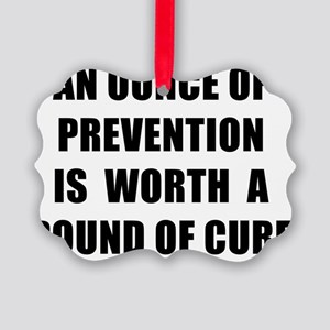 AN OUNCE OF PREVENTION - black Picture Ornament