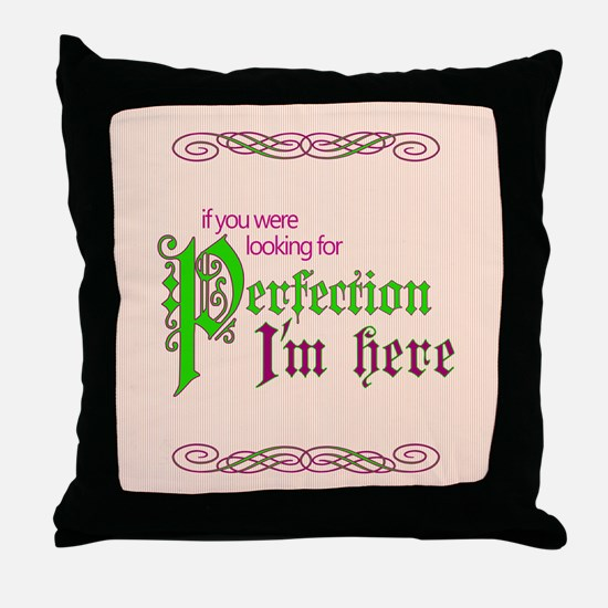 Perfection Here Throw Pillow