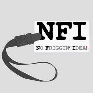 NFI - NO FRIGGIN IDEA! Large Luggage Tag