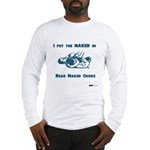 I put the NAKED in RNC Long Sleeve T-Shirt