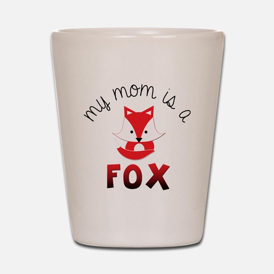My Mom is a Fox! Shot Glass
