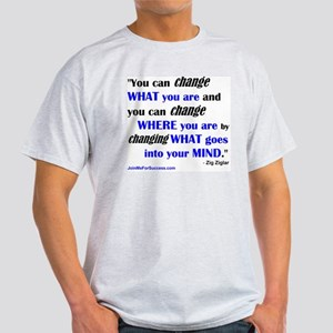 You Can Change What You Are... quote Light T-Shirt