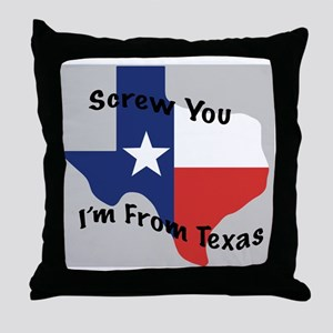 screw you Im from Texas Throw Pillow