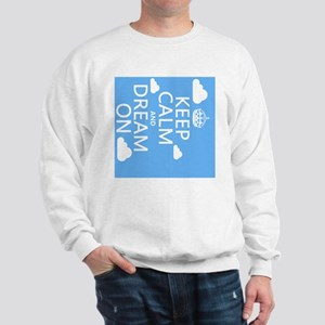 Keep Calm and Dream On Sweatshirt