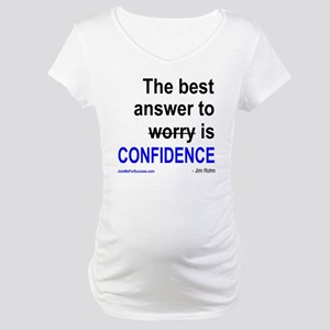 The best answer to worry is conf Maternity T-Shirt