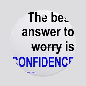 The best answer to worry is confide Round Ornament