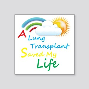 """A Lung Transplant Saved my  Square Sticker 3"""" x 3"""""""
