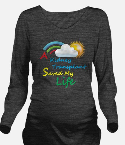 A Kidney Transplant  Long Sleeve Maternity T-Shirt