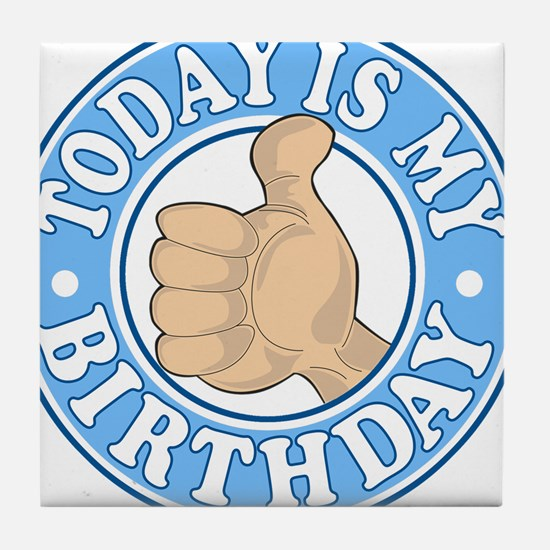 TODAY IS MY BIRTHDAY BLUE Tile Coaster