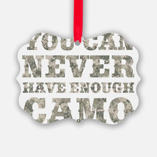 You Can Never Have Enough Camo Ornament