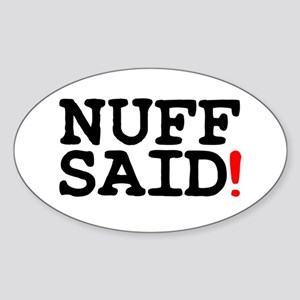 NUFF SAID! Sticker (Oval)