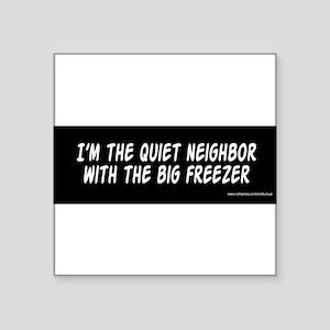 Quiet-Neighbor-Big-Freezer Sticker