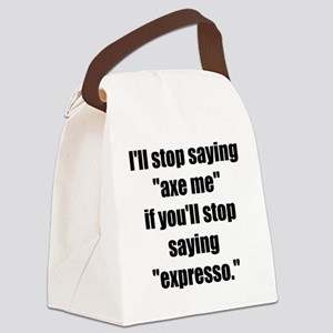 Stop Saying Expresso! Canvas Lunch Bag
