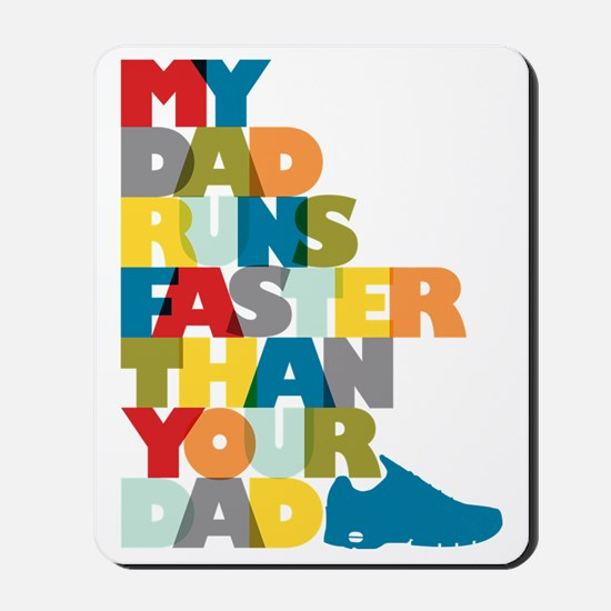 My Dad Runs Faster Than Your Dad Mousepad