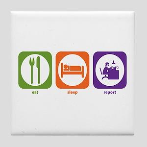 Eat Sleep Report Tile Coaster
