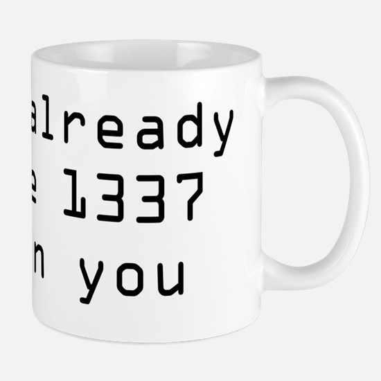 I'm already more 1337 than you Mug