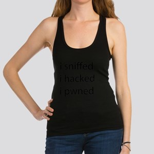 i sniffed, i hacked, i pwned Racerback Tank Top