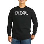 Factorial! Geeky Math Humor Long Sleeve Dark T-Shi
