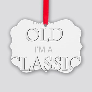 Im not OLD, Im a CLASSIC Picture Ornament