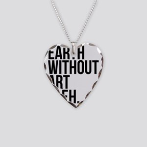Earth Without Art is Eh. Necklace Heart Charm