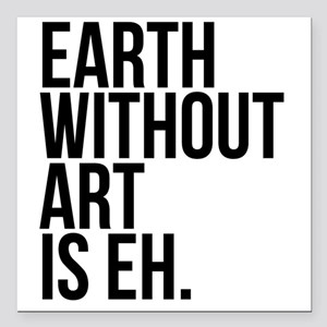 """Earth Without Art is Eh. Square Car Magnet 3"""" x 3"""""""