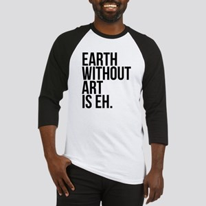 Earth Without Art is Eh. Baseball Jersey
