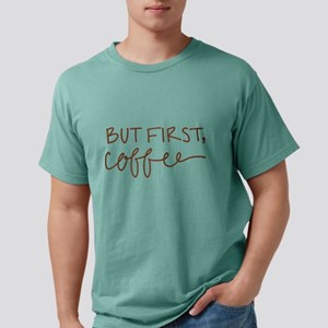 BUT FIRST, COFFEE Mens Comfort Colors Shirt