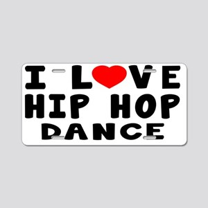 I Love Hip Hop Dance Aluminum License Plate