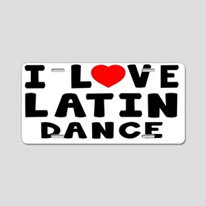 I Love Latin Dance Aluminum License Plate