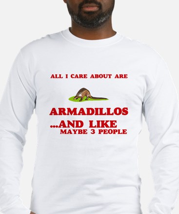 All I care about are Armadillo Long Sleeve T-Shirt