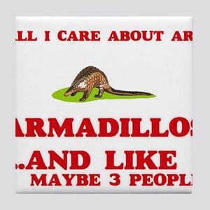 All I care about are Armadillos Tile Coaster