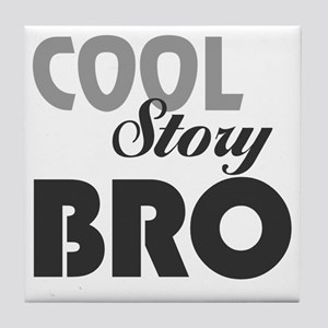 Cool Story Bro: Tile Coaster