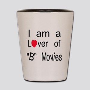 I am A Lover Of B Movies Shot Glass