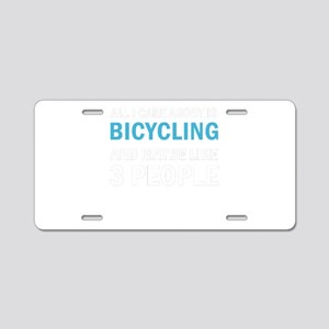 All I Care About is Bicycli Aluminum License Plate