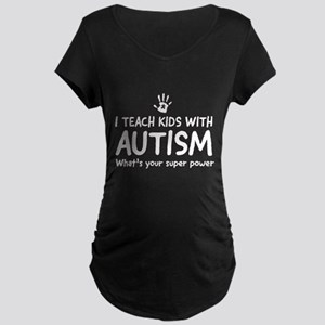I teach kids with autism. What&# Maternity T-Shirt